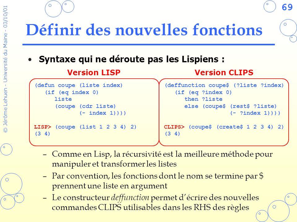 69 © Jérôme Lehuen - Université du Maine - 03/10/01 Définir des nouvelles fonctions Syntaxe qui ne déroute pas les Lispiens : –Comme en Lisp, la récur