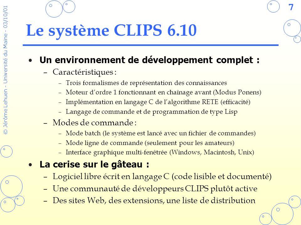68 © Jérôme Lehuen - Université du Maine - 03/10/01 Entrées et sorties Opérations sur les fichiers : –(open [ ]) r (lecture seule) w (écriture seule) r+ (lecture et écriture) a (ajout) –(close [ ]) –(rename ) –(remove ) –(dribble-on ) (dribble-off) Lecture et écriture dans un flux dentrée/sortie : –(read [ ]) –(readline [ ]) –(printout *) –(format *)
