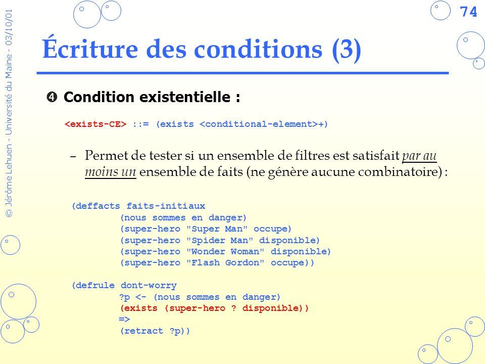74 © Jérôme Lehuen - Université du Maine - 03/10/01 Écriture des conditions (3) Condition existentielle : –Permet de tester si un ensemble de filtres