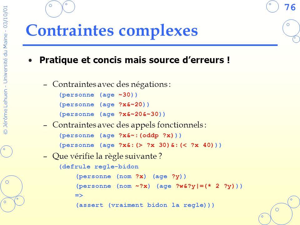76 © Jérôme Lehuen - Université du Maine - 03/10/01 Contraintes complexes Pratique et concis mais source derreurs ! –Contraintes avec des négations :