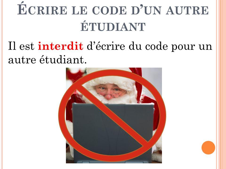 D ICTER SON CODE À UN AUTRE ÉTUDIANT Il est interdit de dicter son code à un autre étudiant.