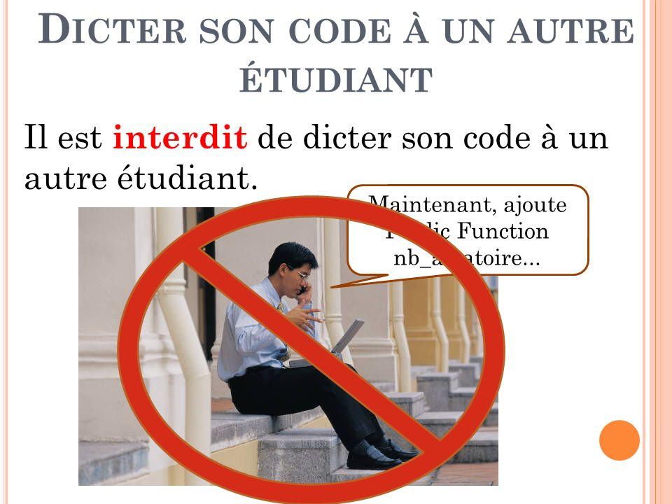 L IRE LE CODE D UN AUTRE ÉTUDIANT Bien que ce ne soit pas du plagiat, il est recommandé de ne pas lire le code des autres étudiants et de ne pas leur montrer le vôtre.