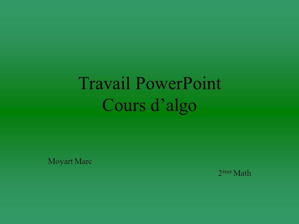 Travail PowerPoint Cours dalgo Moyart Marc 2 ème Math