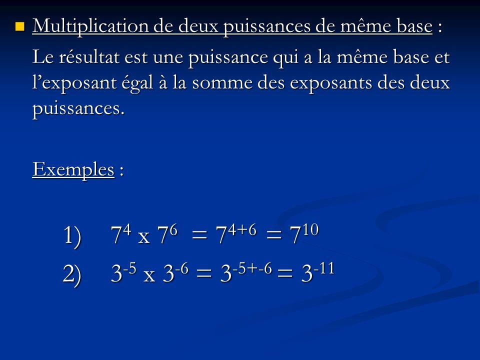 Multiplication de deux puissances de même base : Multiplication de deux puissances de même base : Le résultat est une puissance qui a la même base et