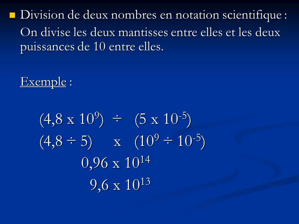 Division de deux nombres en notation scientifique : Division de deux nombres en notation scientifique : On divise les deux mantisses entre elles et le