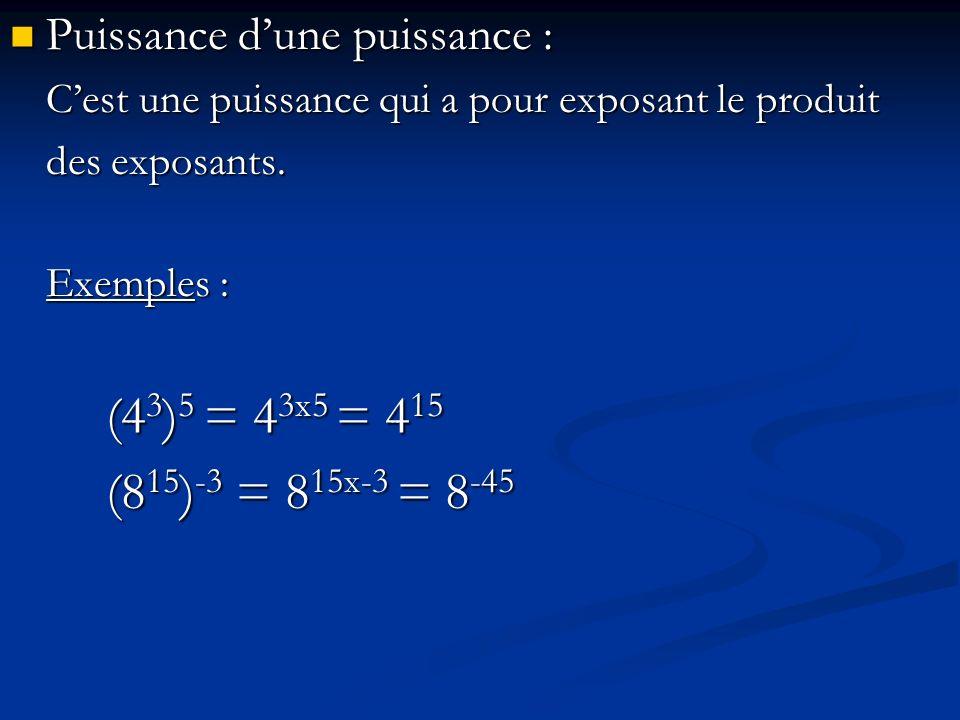Puissance dune puissance : Puissance dune puissance : Cest une puissance qui a pour exposant le produit des exposants. Exemples : (4 3 ) 5 = 4 3x5 = 4