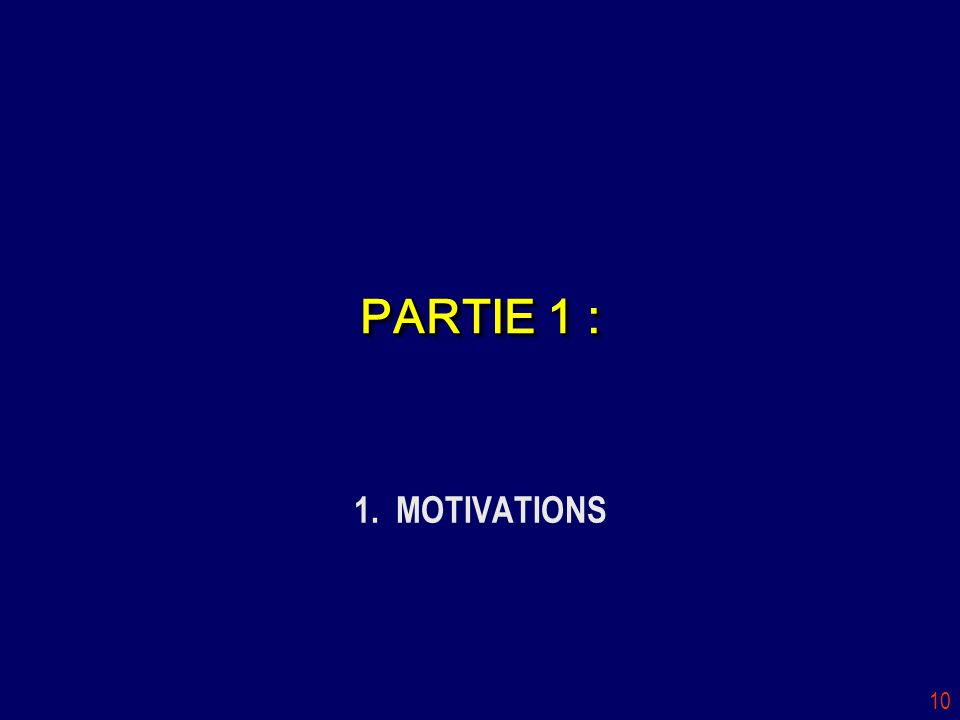 10 PARTIE 1 : 1. MOTIVATIONS
