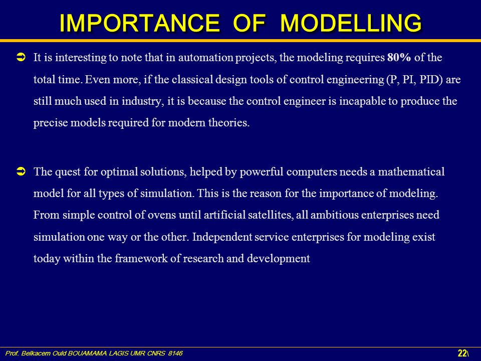 Prof. Belkacem Ould BOUAMAMA LAGIS UMR CNRS 8146 22 \ IMPORTANCE OF MODELLING It is interesting to note that in automation projects, the modeling requ