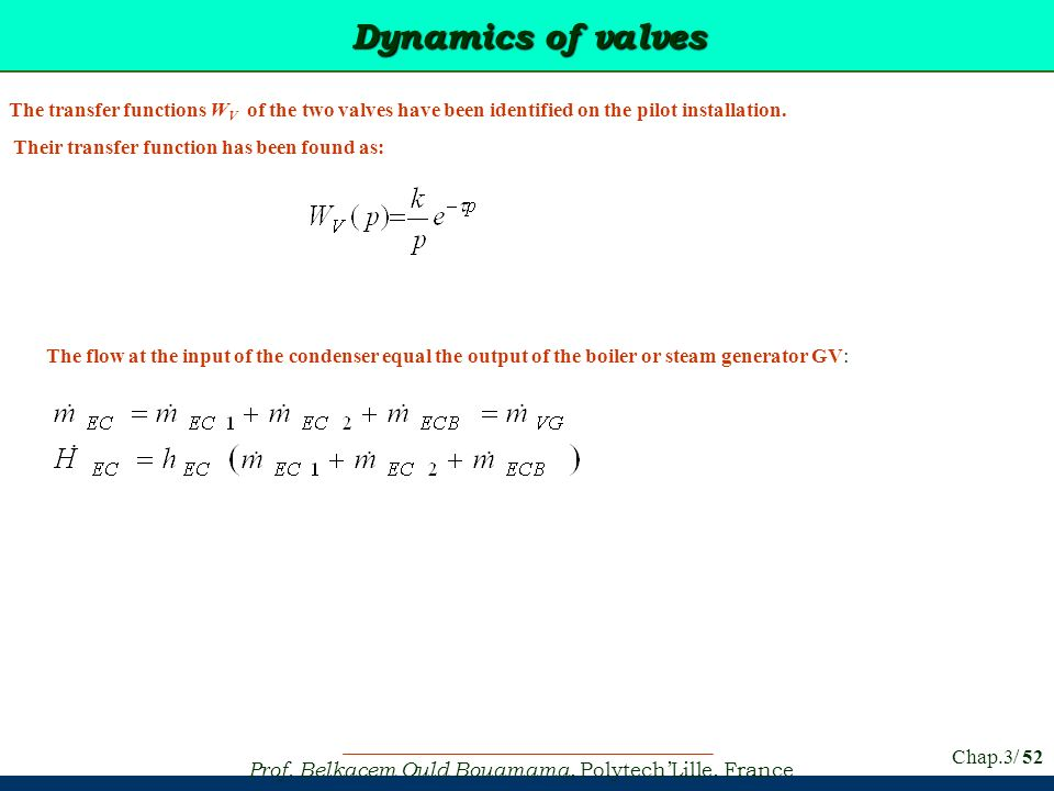 Prof. Belkacem Ould Bouamama, PolytechLille, France Chap.3/ 52 Dynamics of valves The transfer functions W V of the two valves have been identified on