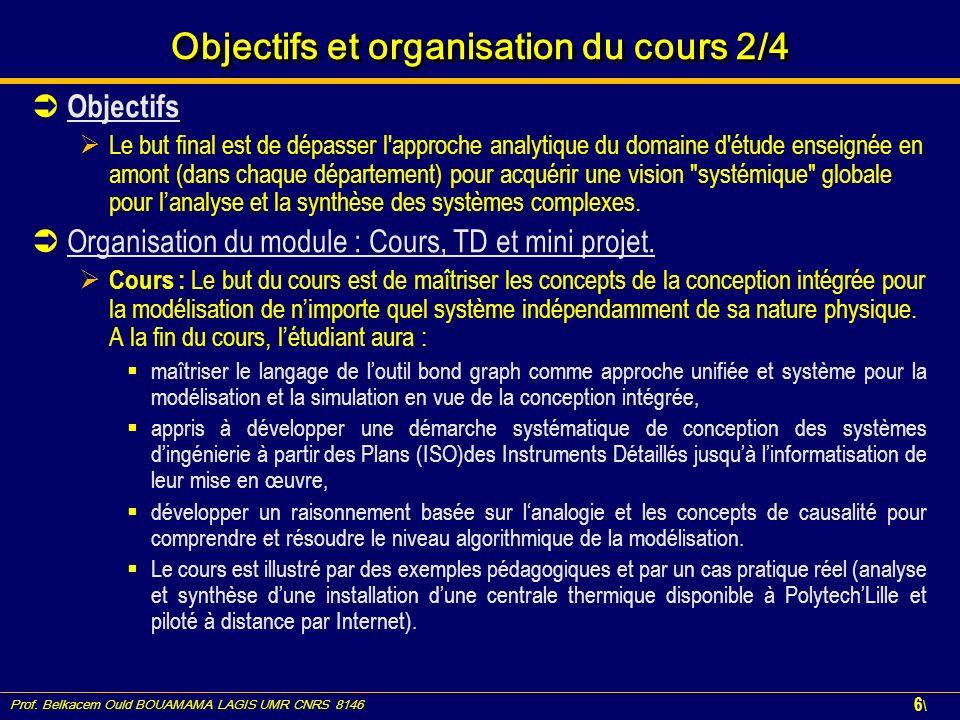 Prof. Belkacem Ould BOUAMAMA LAGIS UMR CNRS 8146 6\6\ Objectifs et organisation du cours 2/4 Objectifs Le but final est de dépasser l'approche analyti