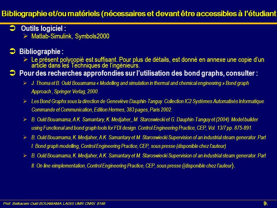 Prof. Belkacem Ould BOUAMAMA LAGIS UMR CNRS 8146 9\9\ Outils logiciel : Matlab-Simulink, Symbols2000 Bibliographie : Le présent polycopié est suffisan