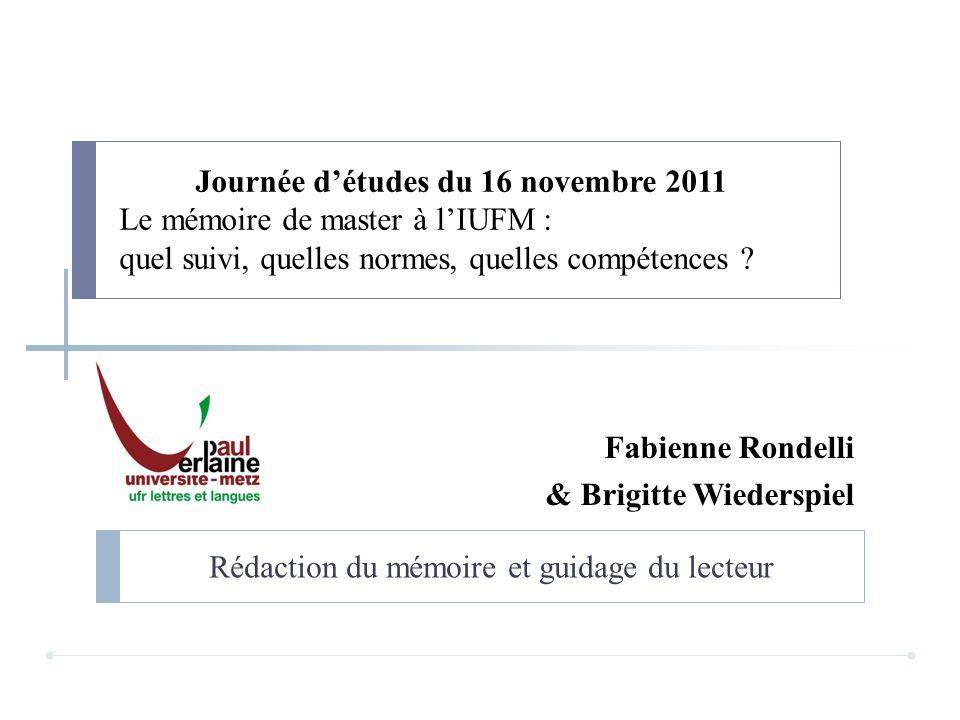 Fabienne Rondelli & Brigitte Wiederspiel Journée détudes du 16 novembre 2011 Le mémoire de master à lIUFM : quel suivi, quelles normes, quelles compét