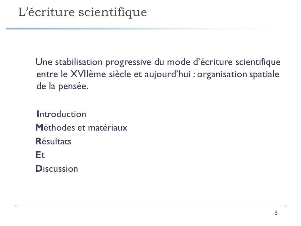 Lécriture scientifique Une stabilisation progressive du mode décriture scientifique entre le XVIIème siècle et aujourdhui : organisation spatiale de l
