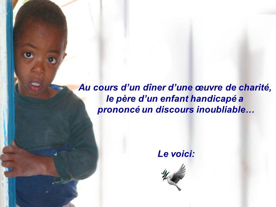 Au cours dun dîner dune œuvre de charité, le père dun enfant handicapé a prononcé un discours inoubliable… Le voici: