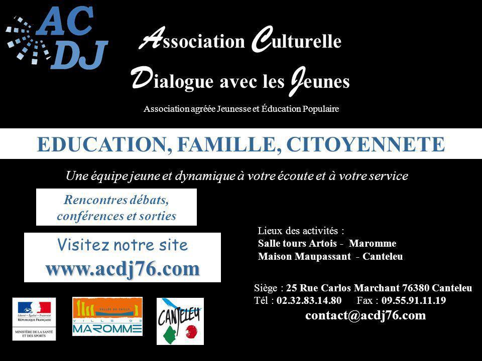A ssociation C ulturelle D ialogue avec les J eunes Association agréée Jeunesse et Éducation Populaire Visitez notre sitewww.acdj76.com Siège : 25 Rue