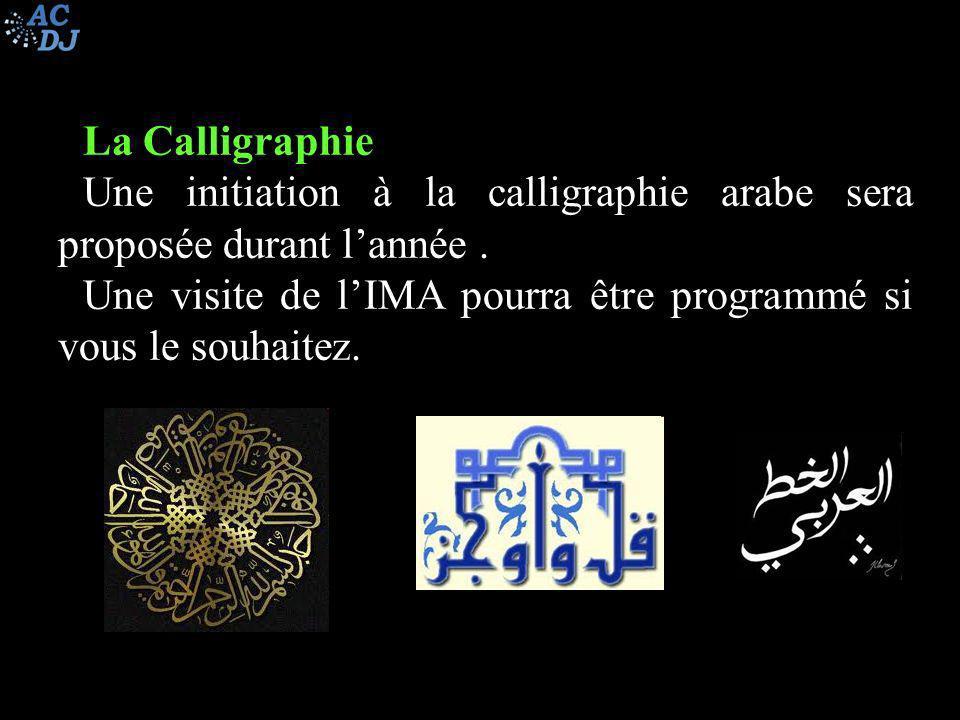 La Calligraphie Une initiation à la calligraphie arabe sera proposée durant lannée. Une visite de lIMA pourra être programmé si vous le souhaitez.