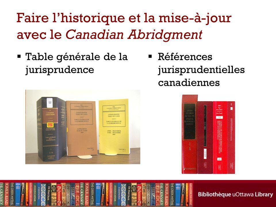 Faire lhistorique et la mise-à-jour avec le Canadian Abridgment Table générale de la jurisprudence Références jurisprudentielles canadiennes