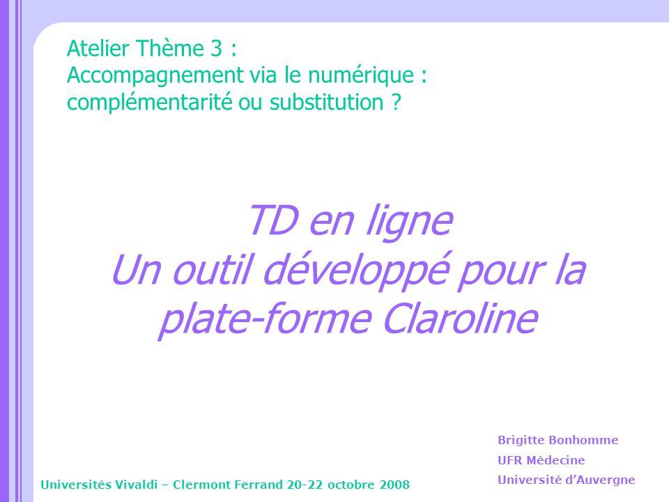 TD en ligne Un outil développé pour la plate-forme Claroline Universités Vivaldi – Clermont Ferrand 20-22 octobre 2008 Brigitte Bonhomme UFR Médecine