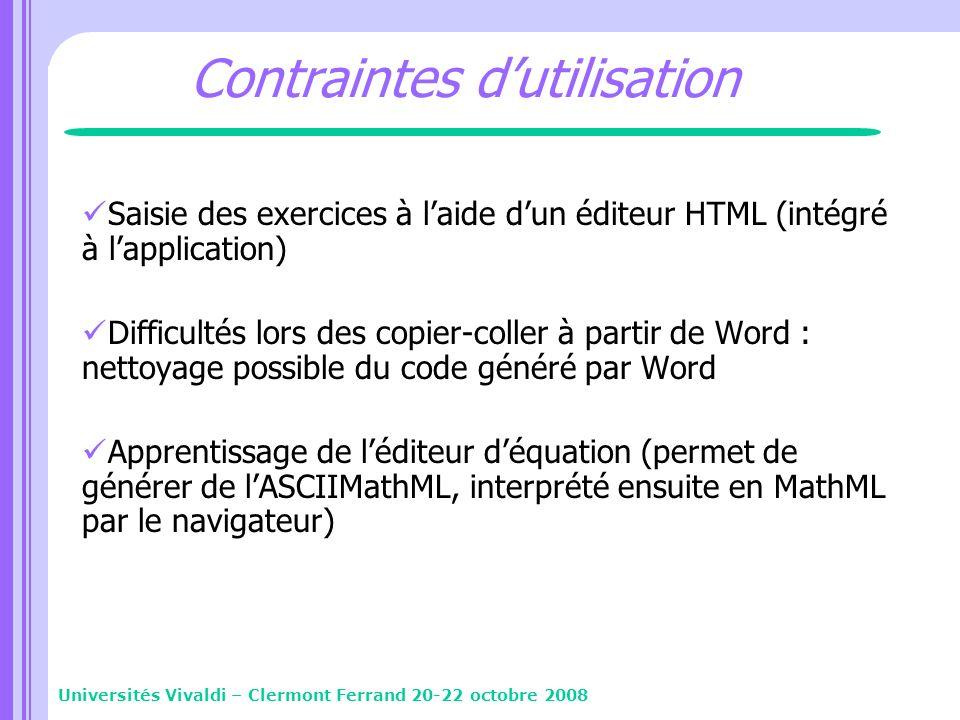 Contraintes dutilisation Saisie des exercices à laide dun éditeur HTML (intégré à lapplication) Difficultés lors des copier-coller à partir de Word :