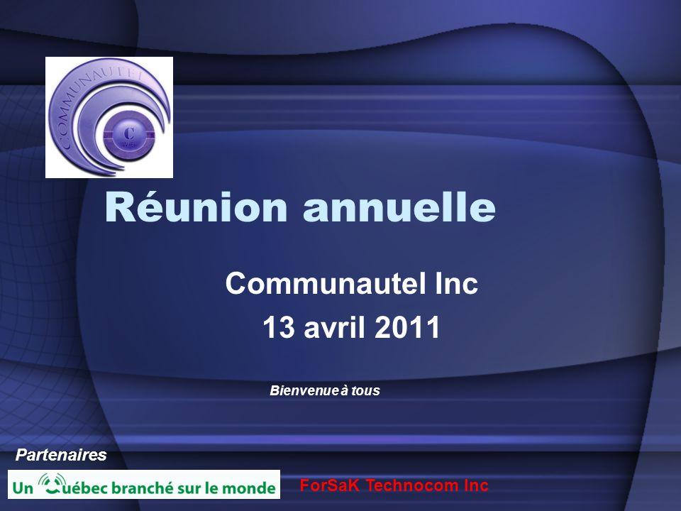 Réunion annuelle Communautel Inc 13 avril 2011 ForSaK Technocom Inc Partenaires Bienvenue à tous