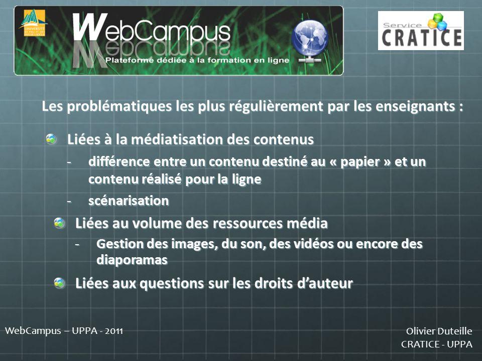 Olivier Duteille CRATICE - UPPA WebCampus – UPPA - 2011 Liées à la médiatisation des contenus -différence entre un contenu destiné au « papier » et un