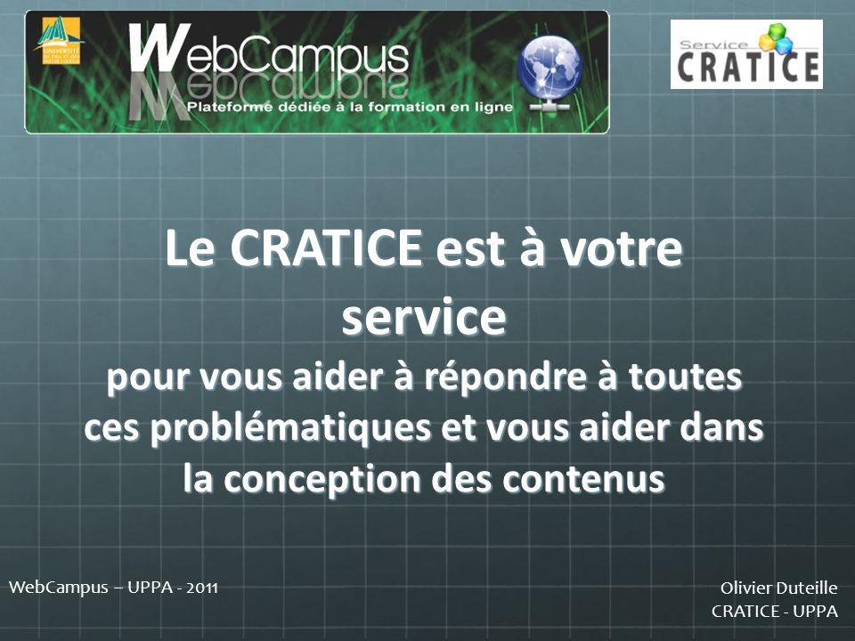 Olivier Duteille CRATICE - UPPA WebCampus – UPPA - 2011 Le CRATICE est à votre service pour vous aider à répondre à toutes ces problématiques et vous