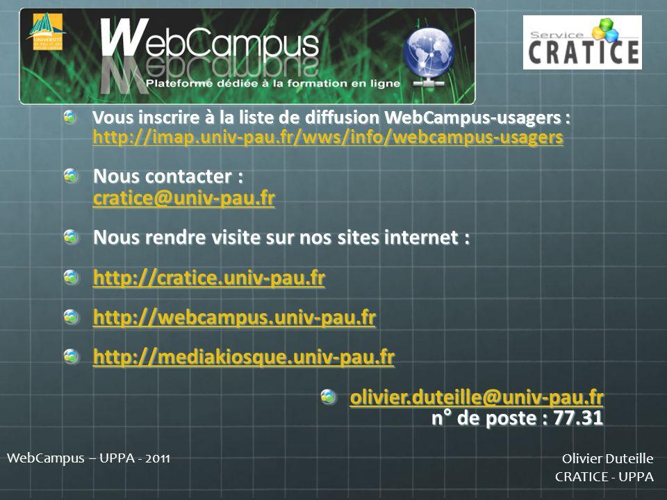 Olivier Duteille CRATICE - UPPA WebCampus – UPPA - 2011 Vous inscrire à la liste de diffusion WebCampus-usagers : http://imap.univ-pau.fr/wws/info/web