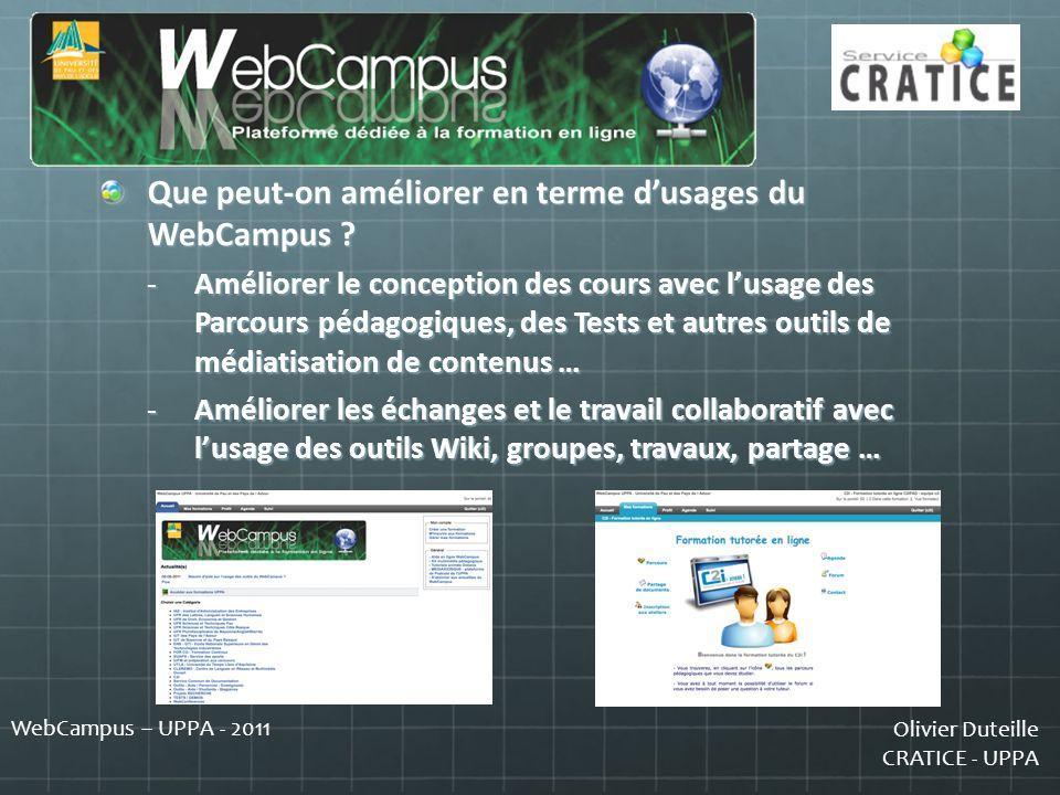 Olivier Duteille CRATICE - UPPA WebCampus – UPPA - 2011 Que peut-on améliorer en terme dusages du WebCampus ? -Améliorer le conception des cours avec