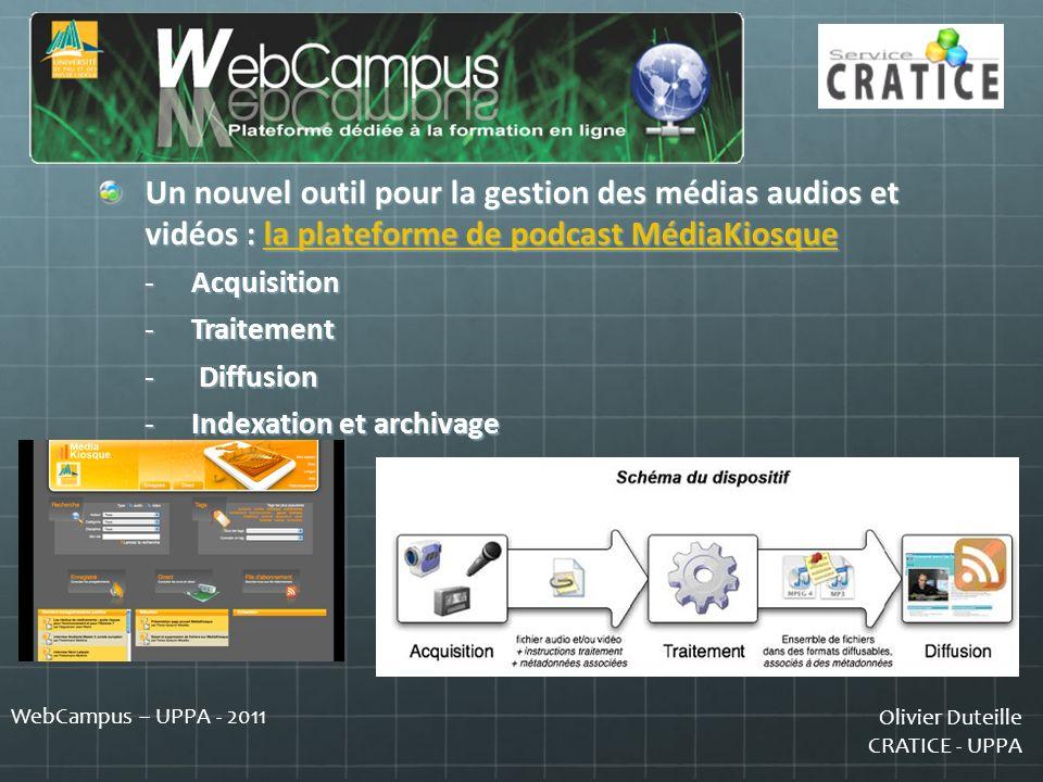Olivier Duteille CRATICE - UPPA WebCampus – UPPA - 2011 Un nouvel outil pour la gestion des médias audios et vidéos : la plateforme de podcast MédiaKi