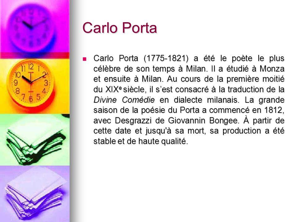 Carlo Porta Carlo Porta (1775-1821) a été le poète le plus célèbre de son temps à Milan. Il a étudié à Monza et ensuite à Milan. Au cours de la premiè