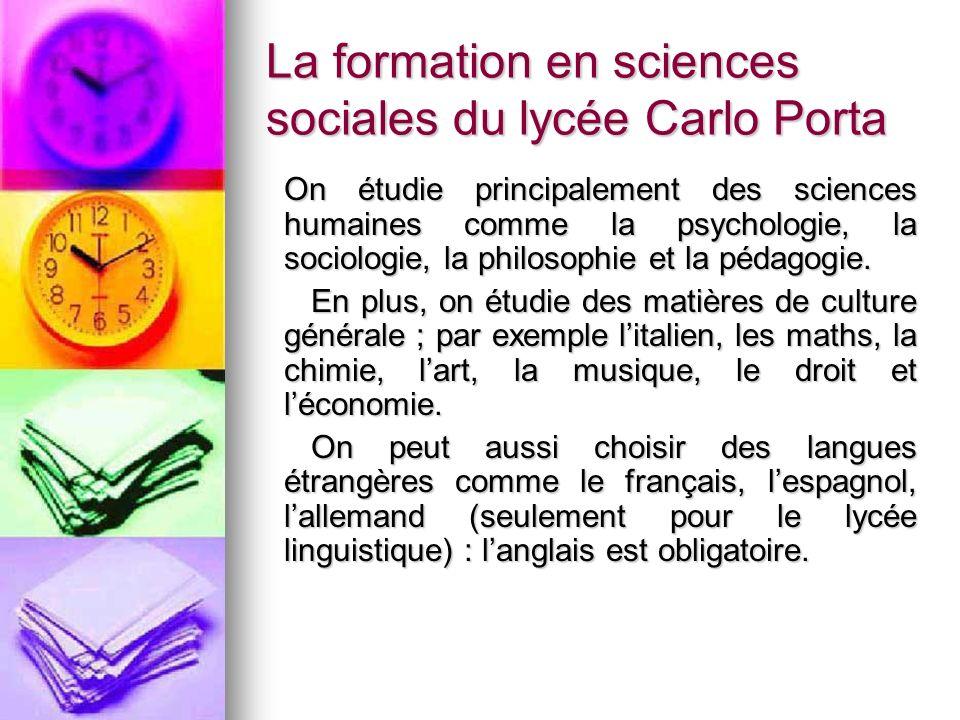 La formation en sciences sociales du lycée Carlo Porta On étudie principalement des sciences humaines comme la psychologie, la sociologie, la philosop