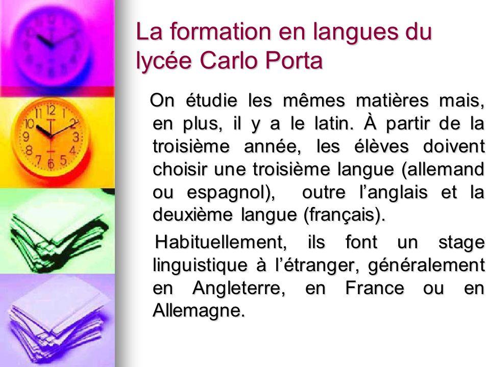 La formation en langues du lycée Carlo Porta On étudie les mêmes matières mais, en plus, il y a le latin. À partir de la troisième année, les élèves d