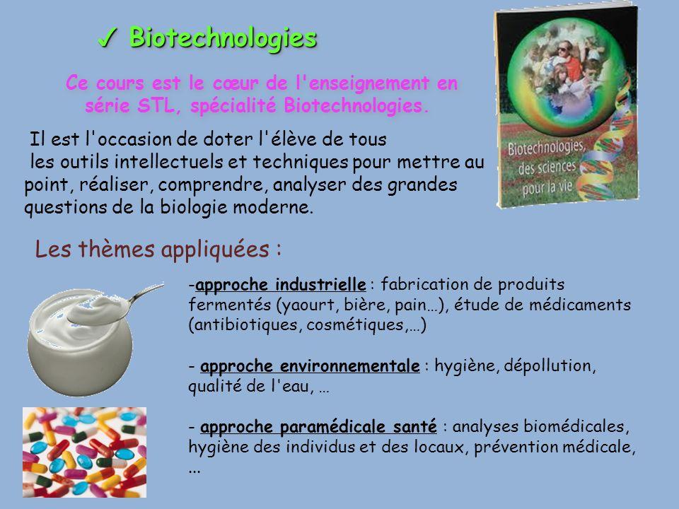 Biotechnologies Biotechnologies Ce cours est le cœur de l enseignement en série STL, spécialité Biotechnologies.