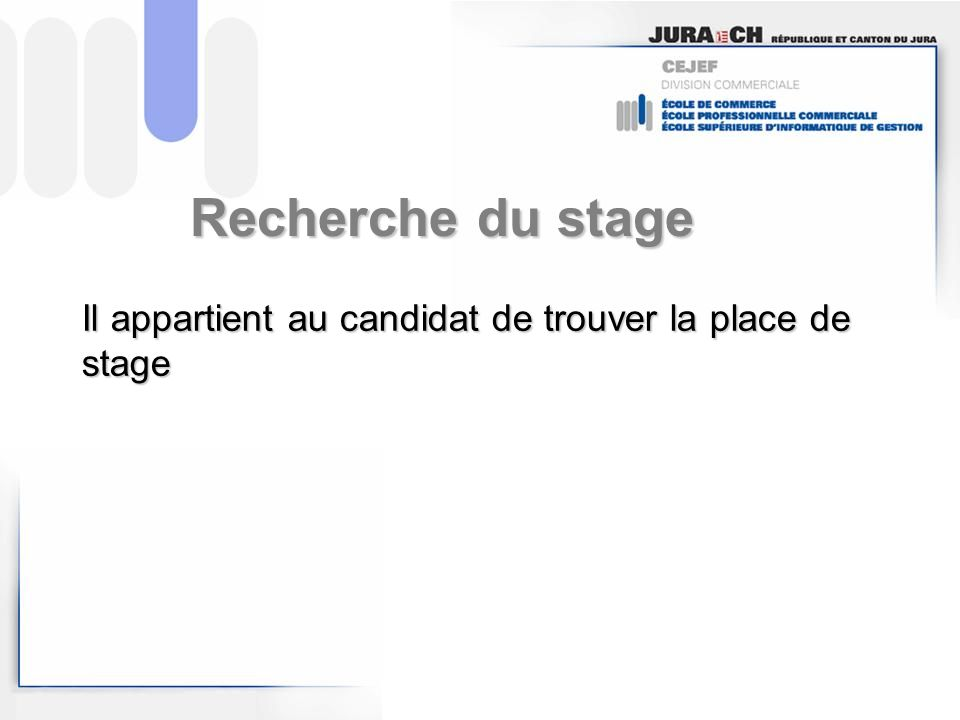 Recherche du stage Il appartient au candidat de trouver la place de stage