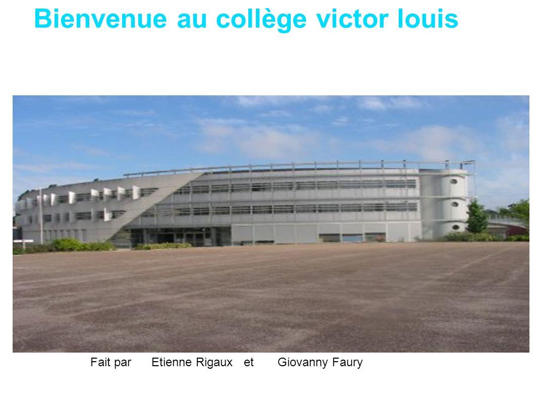 Bienvenue au collège victor louis Fait par Etienne Rigaux et Giovanny Faury