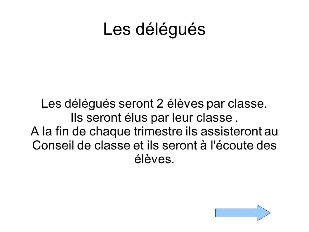 Les délégués Les délégués seront 2 élèves par classe.