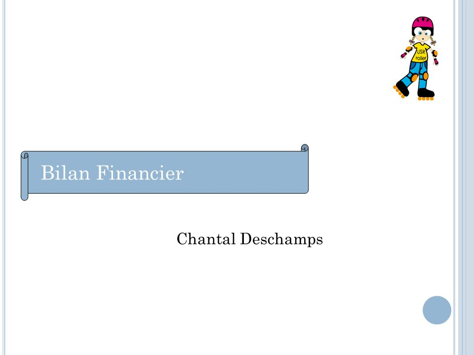 Bilan Financier Chantal Deschamps