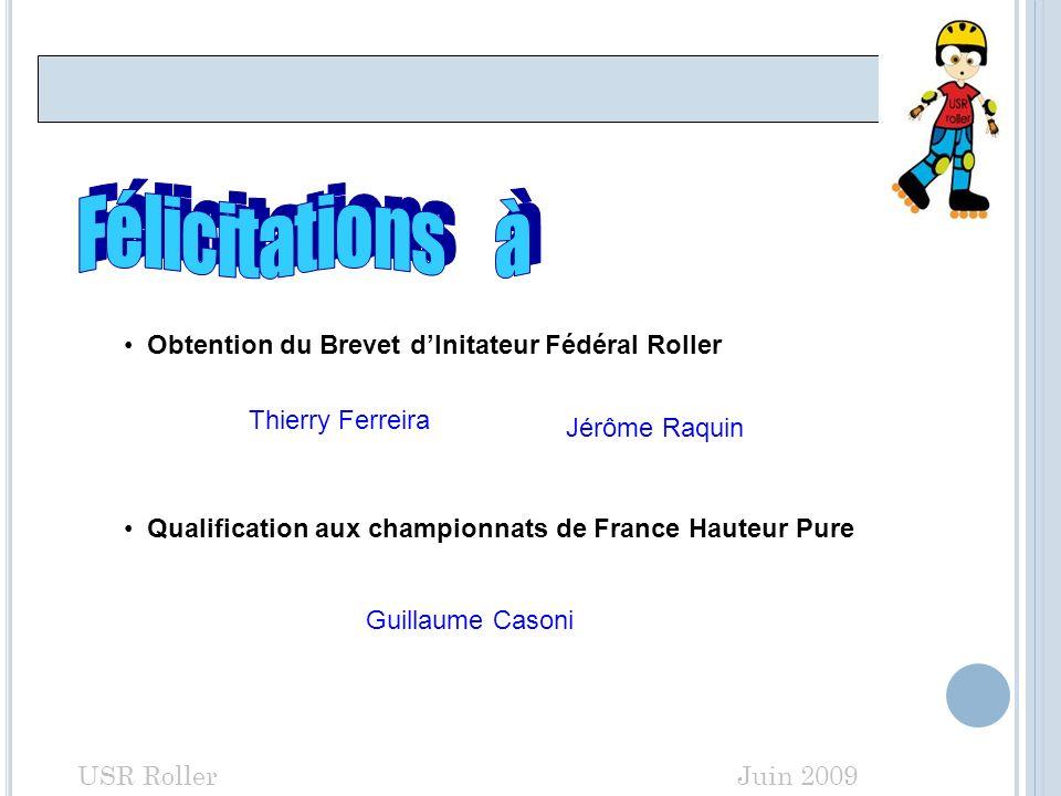 Et Maintenant !!! USR Roller Juin 2009 Obtention du Brevet dInitateur Fédéral Roller Thierry Ferreira Jérôme Raquin Guillaume Casoni Qualification aux