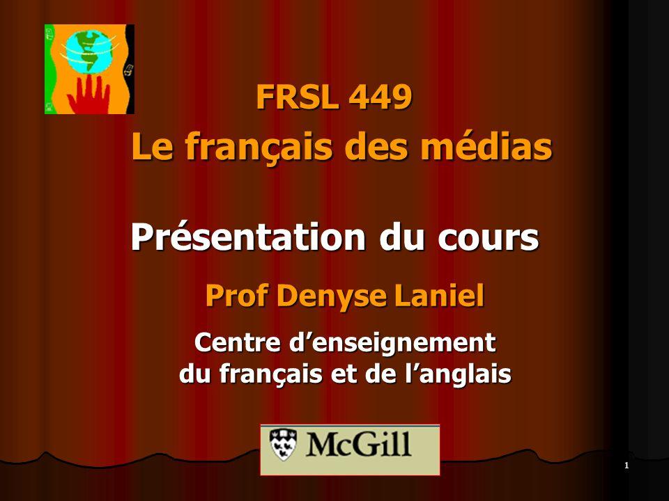 1 FRSL 449 Le français des médias Présentation du cours Prof Denyse Laniel Centre denseignement du français et de langlais