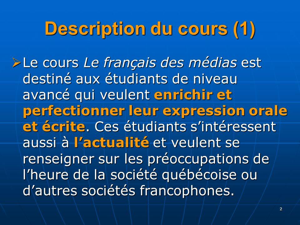 2 Description du cours (1) Le cours Le français des médias est destiné aux étudiants de niveau avancé qui veulent enrichir et perfectionner leur expression orale et écrite.