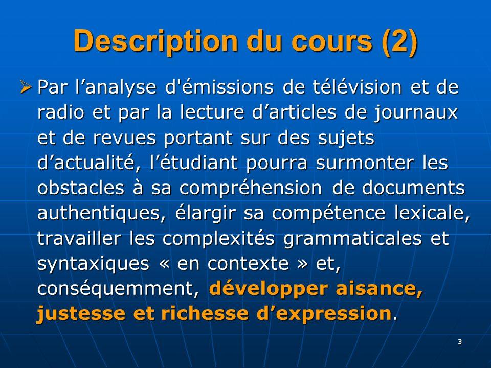 3 Description du cours (2) Par lanalyse d'émissions de télévision et de radio et par la lecture darticles de journaux et de revues portant sur des suj