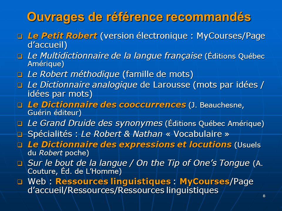 8 Ouvrages de référence recommandés Le Petit Robert (version électronique : MyCourses/Page daccueil) Le Petit Robert (version électronique : MyCourses