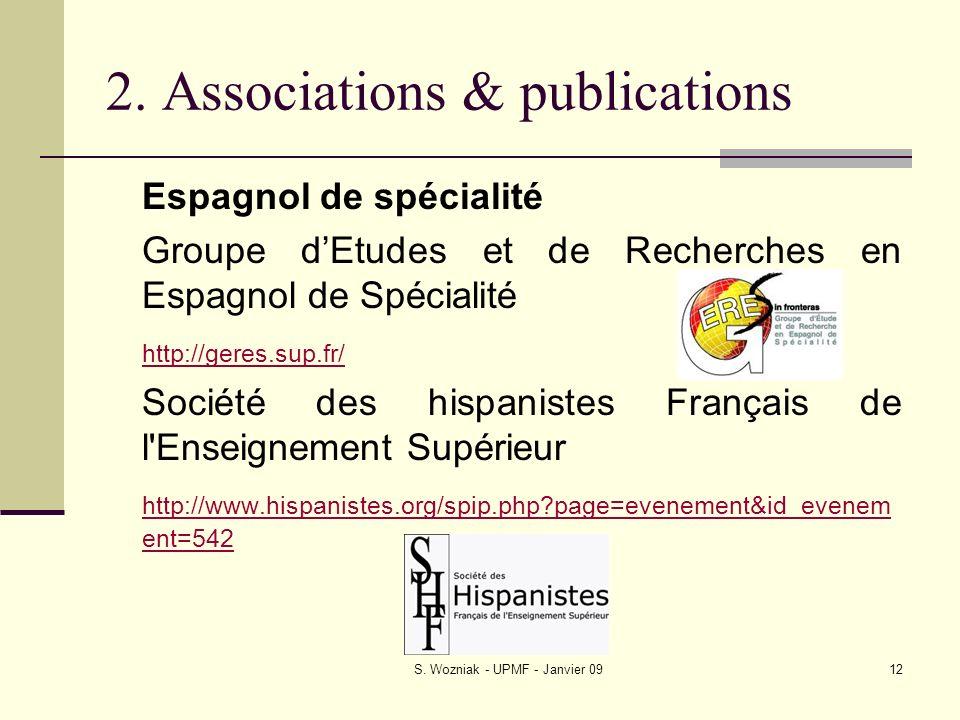 S. Wozniak - UPMF - Janvier 0912 2. Associations & publications Espagnol de spécialité Groupe dEtudes et de Recherches en Espagnol de Spécialité http: