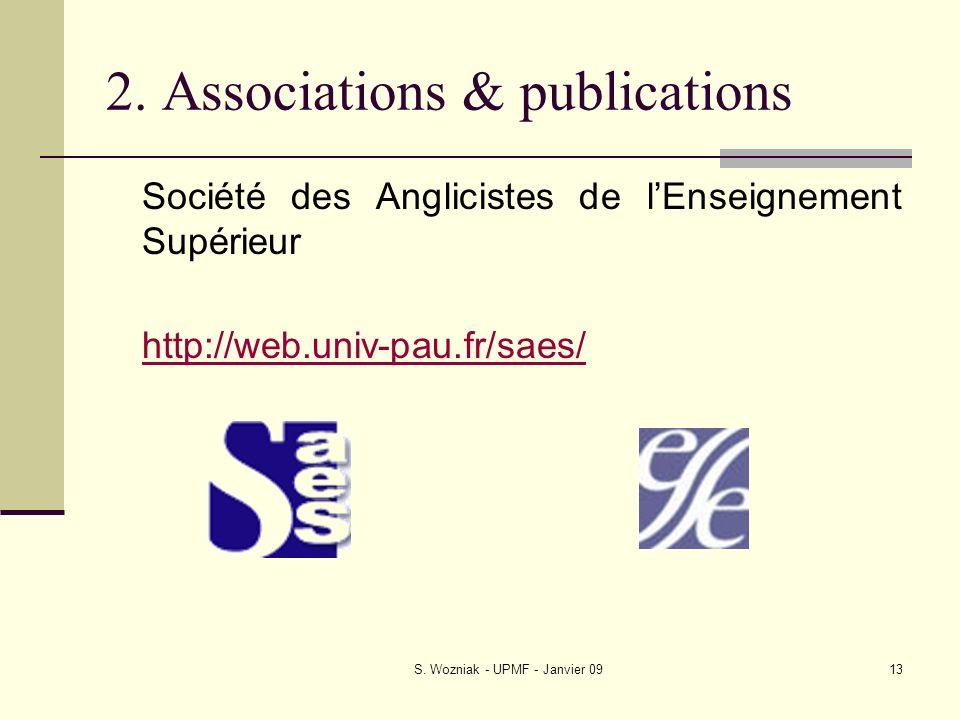 S. Wozniak - UPMF - Janvier 0913 2. Associations & publications Société des Anglicistes de lEnseignement Supérieur http://web.univ-pau.fr/saes/