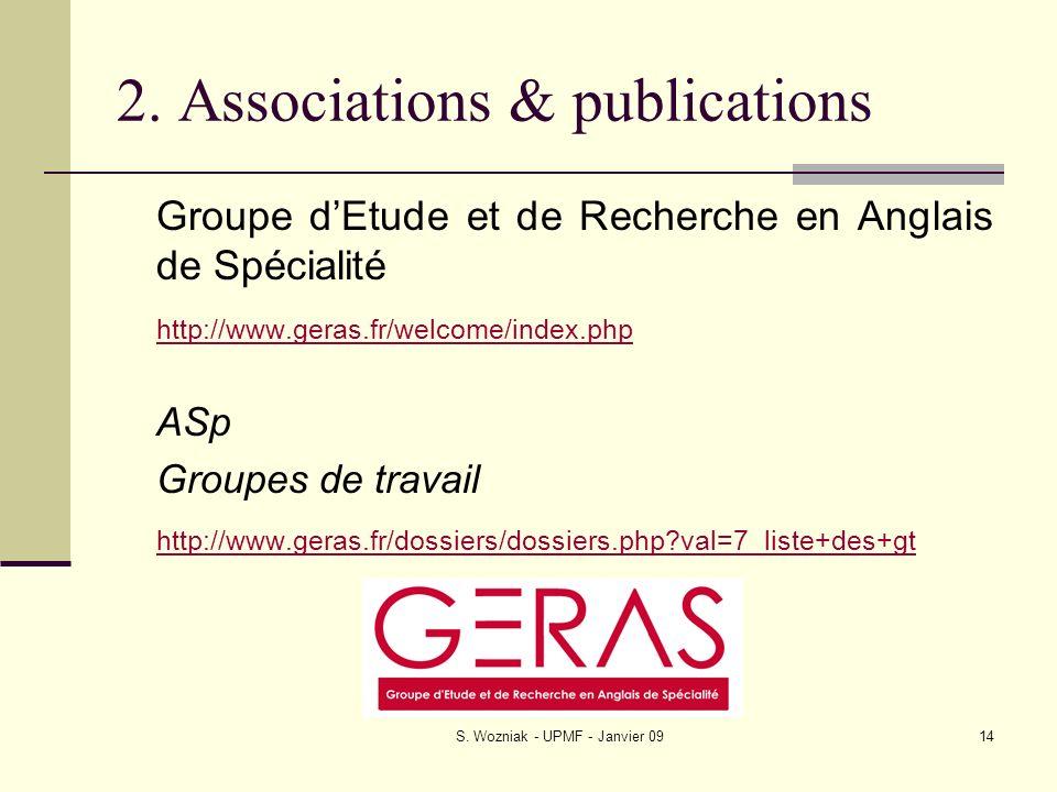 S. Wozniak - UPMF - Janvier 0914 2. Associations & publications Groupe dEtude et de Recherche en Anglais de Spécialité http://www.geras.fr/welcome/ind