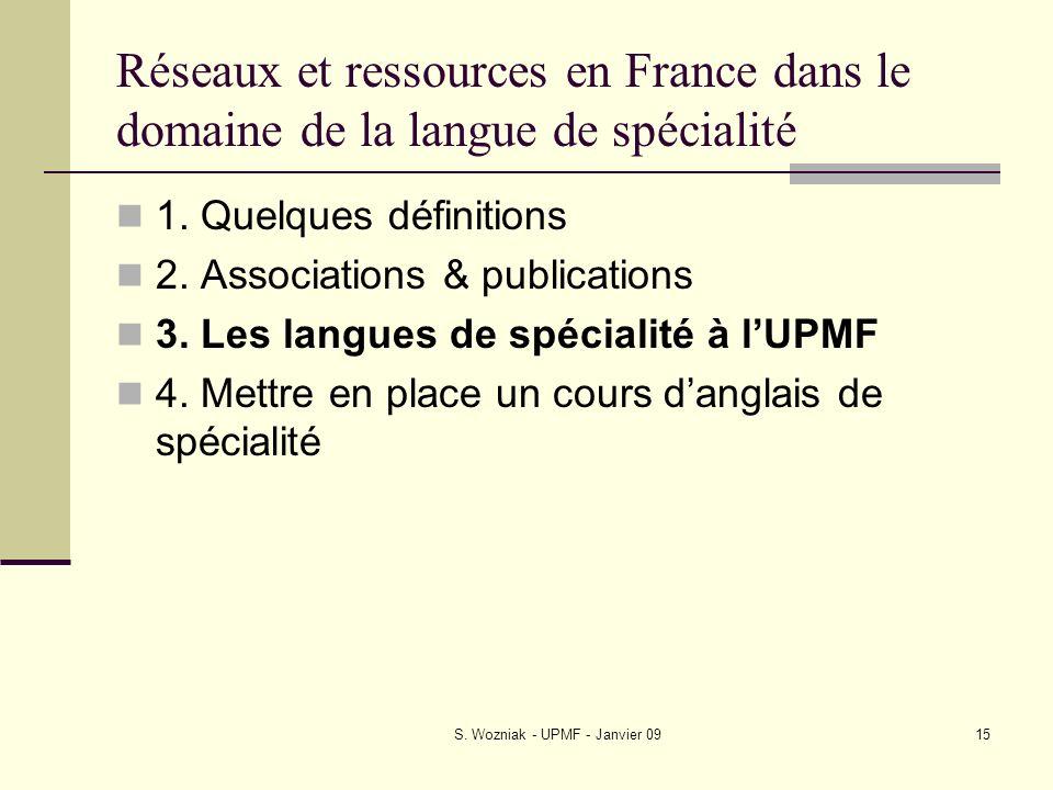 S. Wozniak - UPMF - Janvier 0915 Réseaux et ressources en France dans le domaine de la langue de spécialité 1. Quelques définitions 2. Associations &