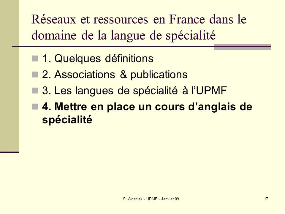 S. Wozniak - UPMF - Janvier 0917 Réseaux et ressources en France dans le domaine de la langue de spécialité 1. Quelques définitions 2. Associations &