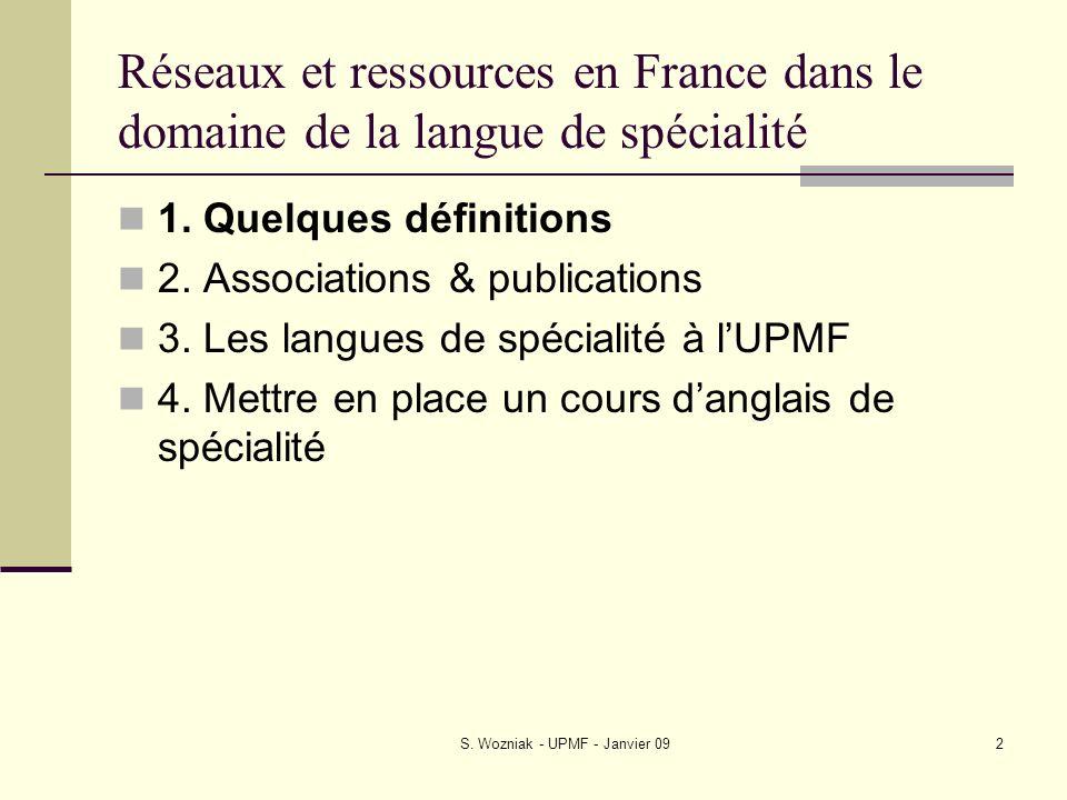S. Wozniak - UPMF - Janvier 092 Réseaux et ressources en France dans le domaine de la langue de spécialité 1. Quelques définitions 2. Associations & p