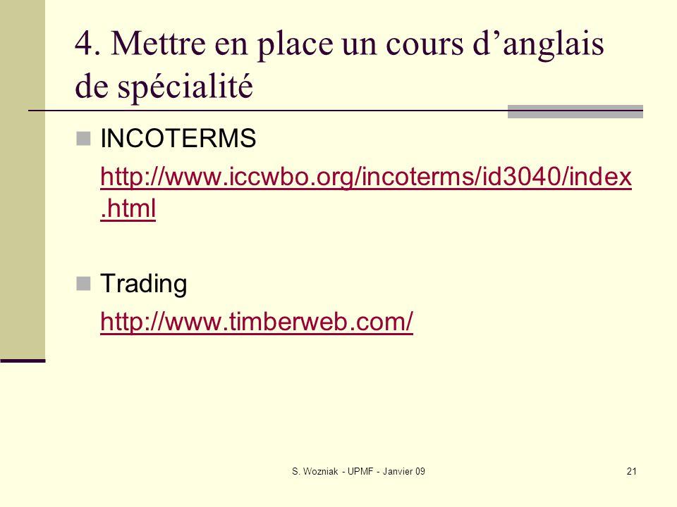 S. Wozniak - UPMF - Janvier 0921 4. Mettre en place un cours danglais de spécialité INCOTERMS http://www.iccwbo.org/incoterms/id3040/index.html Tradin