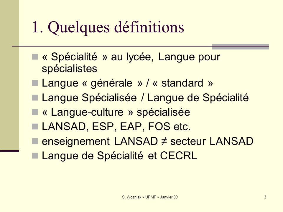 S. Wozniak - UPMF - Janvier 093 1. Quelques définitions « Spécialité » au lycée, Langue pour spécialistes Langue « générale » / « standard » Langue Sp